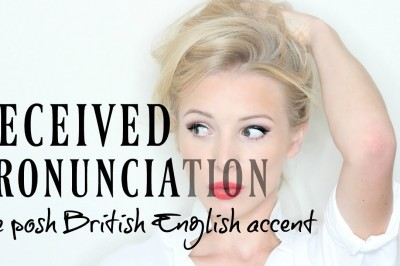 RECEIVED PRONUNCIATION - the posh British English accent